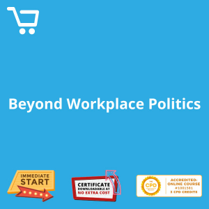 Beyond Workplace Politics - Distance Learning CPD #1001581