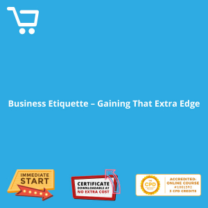 Business Etiquette - Gaining That Extra Edge - Distance Learning CPD #1001592