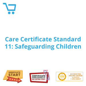 Care Certificate Standard 11: Safeguarding Children - eLearning CPD #1000024