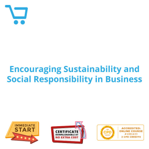 Encouraging Sustainability and Social Responsibility in Business - Distance Learning CPD #1001633