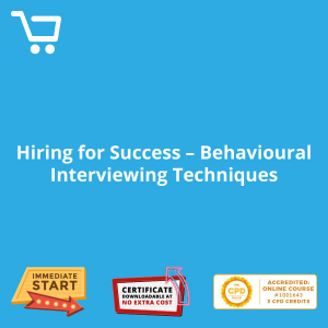 Hiring for Success - Behavioural Interviewing Techniques - Distance Learning CPD #1001643