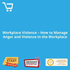 Workplace Violence - How to Manage Anger and Violence in the Workplace - Distance Learning CPD #1001712
