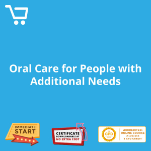 Oral Care for People with Additional Needs - eLearning CPD #1003256
